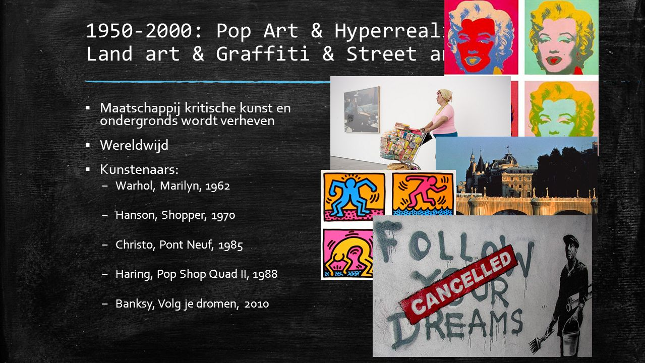 1950-2000: Pop Art & Hyperrealisme & Land art & Graffiti & Street art