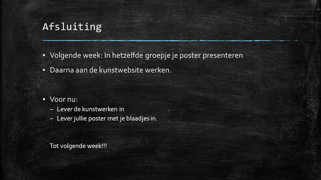 Afsluiting Volgende week: In hetzelfde groepje je poster presenteren