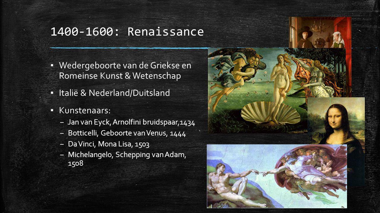 1400-1600: Renaissance Wedergeboorte van de Griekse en Romeinse Kunst & Wetenschap. Italië & Nederland/Duitsland.