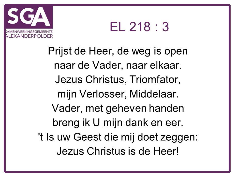 EL 218 : 3 Prijst de Heer, de weg is open naar de Vader, naar elkaar.