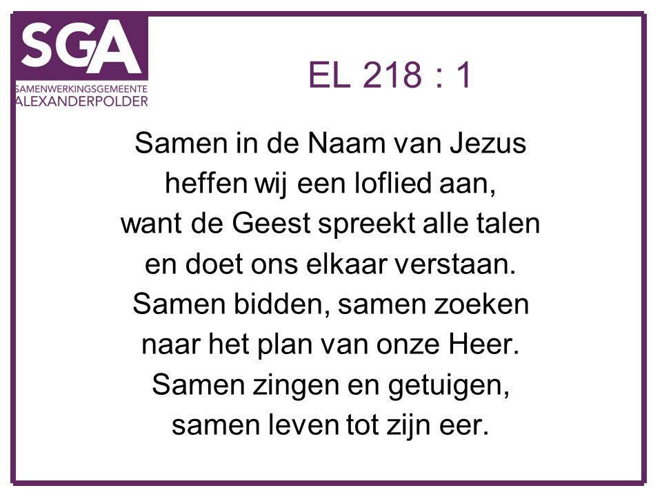 EL 218 : 1 Samen in de Naam van Jezus heffen wij een loflied aan,