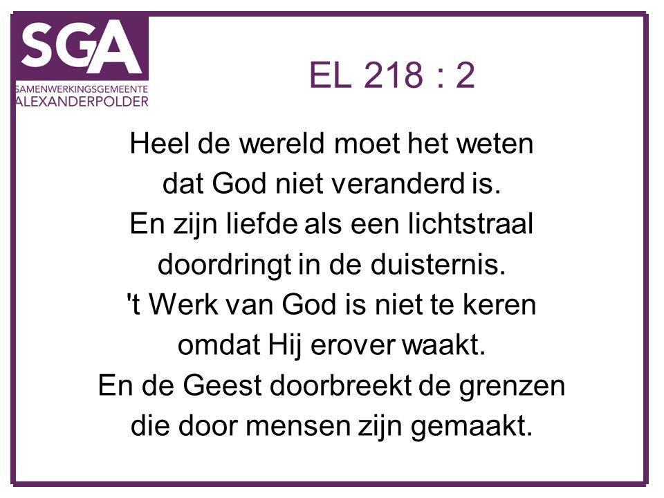 EL 218 : 2 Heel de wereld moet het weten dat God niet veranderd is.