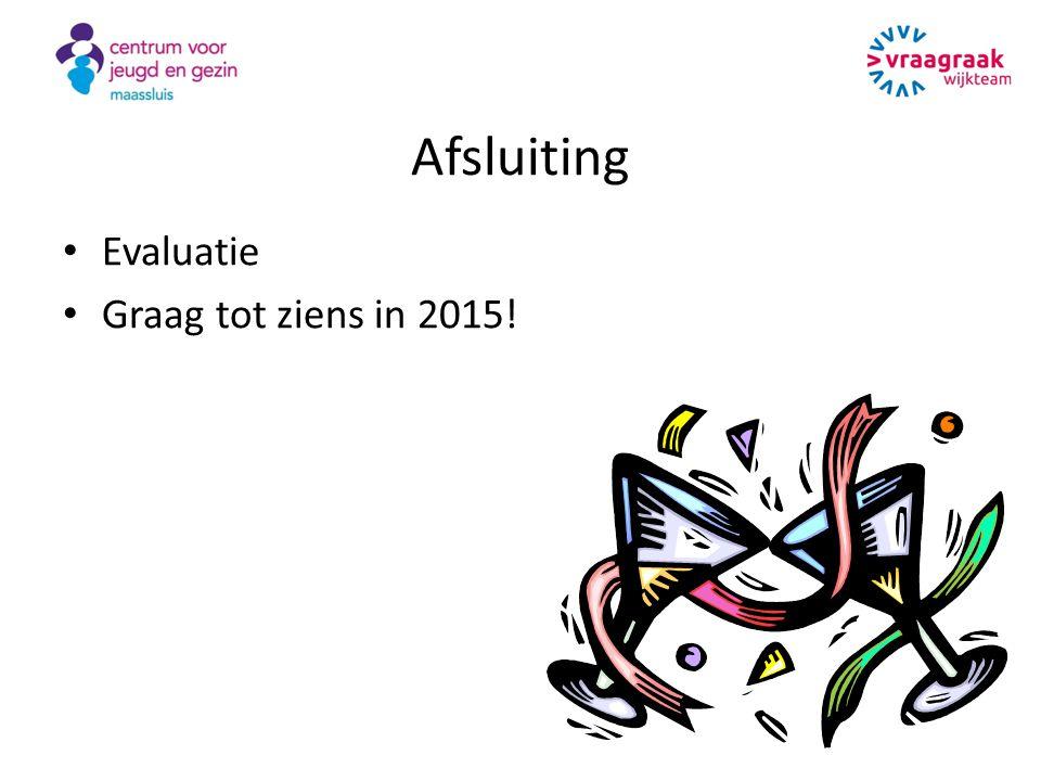 Afsluiting Evaluatie Graag tot ziens in 2015!