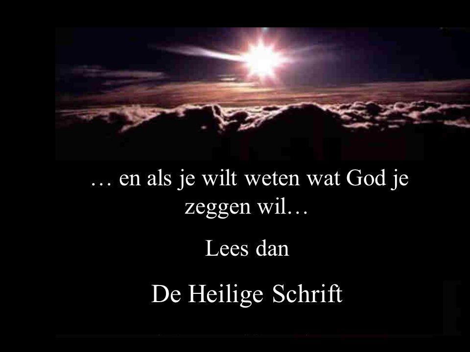 … en als je wilt weten wat God je zeggen wil…