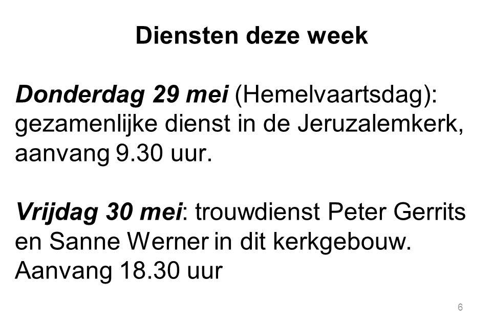 Diensten deze week Donderdag 29 mei (Hemelvaartsdag): gezamenlijke dienst in de Jeruzalemkerk, aanvang 9.30 uur.