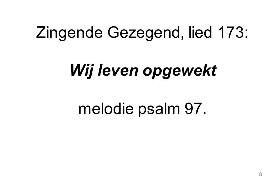 Zingende Gezegend, lied 173: Wij leven opgewekt melodie psalm 97.