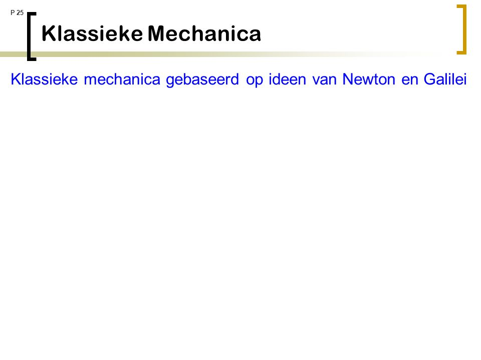 Klassieke Mechanica Klassieke mechanica gebaseerd op ideen van Newton en Galilei