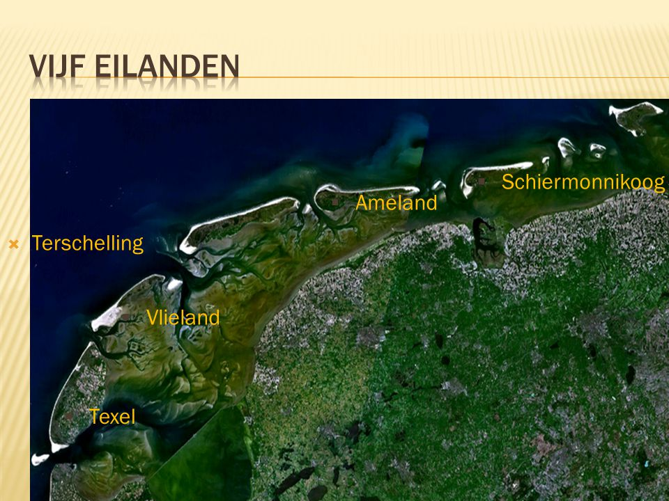 Vijf eilanden Schiermonnikoog Ameland Terschelling Vlieland Texel