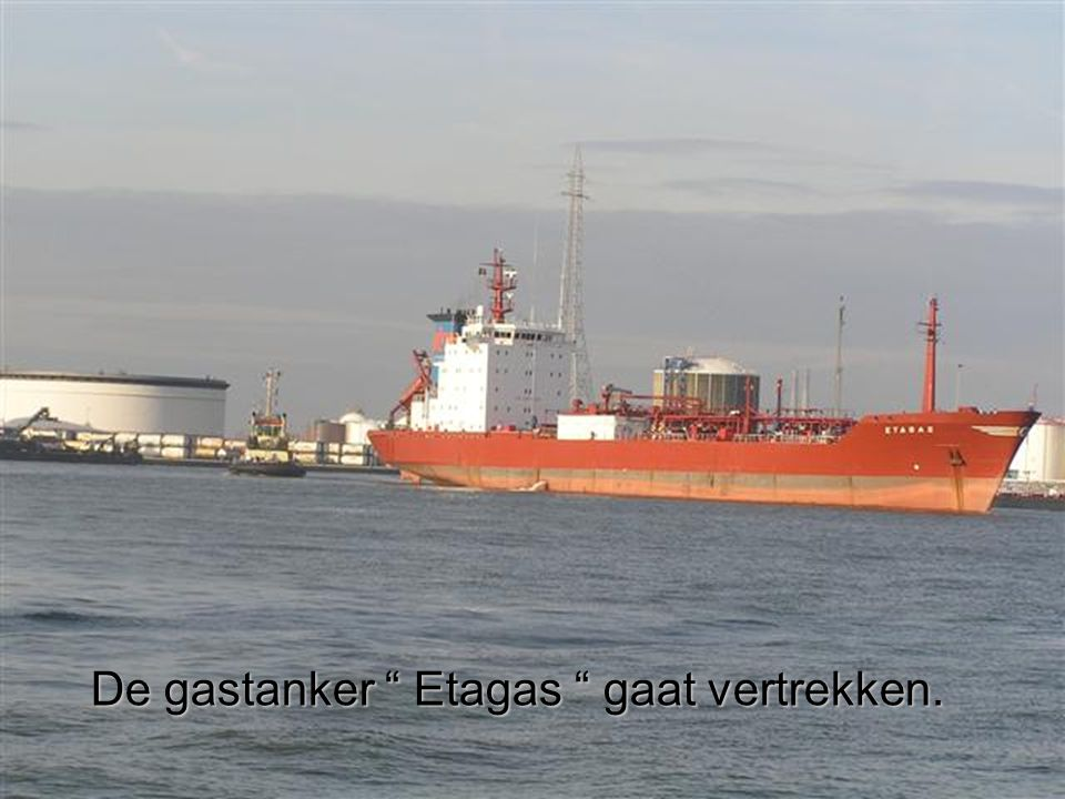 De gastanker Etagas gaat vertrekken.