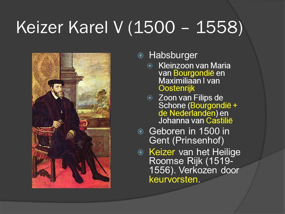 Keizer Karel V (1500 – 1558) Habsburger