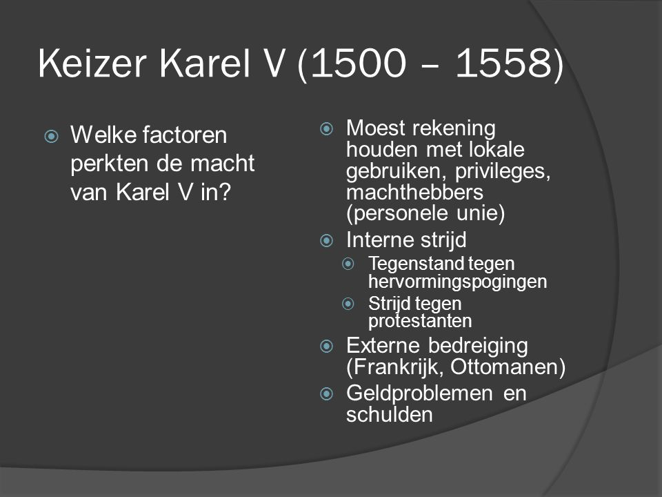 Keizer Karel V (1500 – 1558) Welke factoren perkten de macht van Karel V in