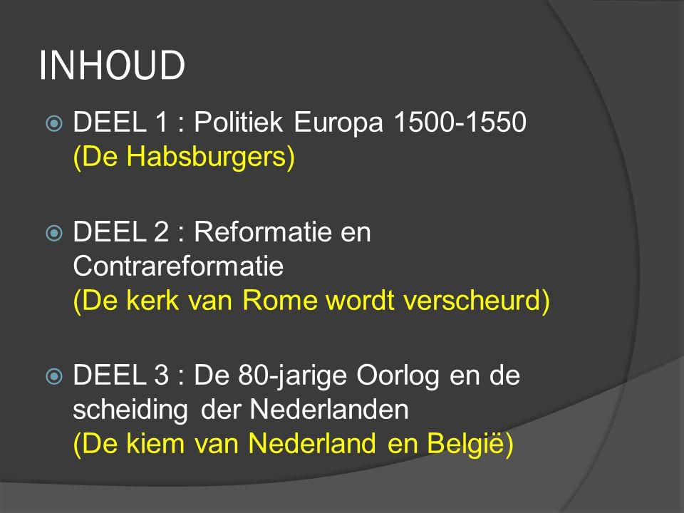 INHOUD DEEL 1 : Politiek Europa 1500-1550 (De Habsburgers)