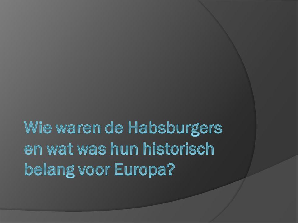 Wie waren de Habsburgers en wat was hun historisch belang voor Europa