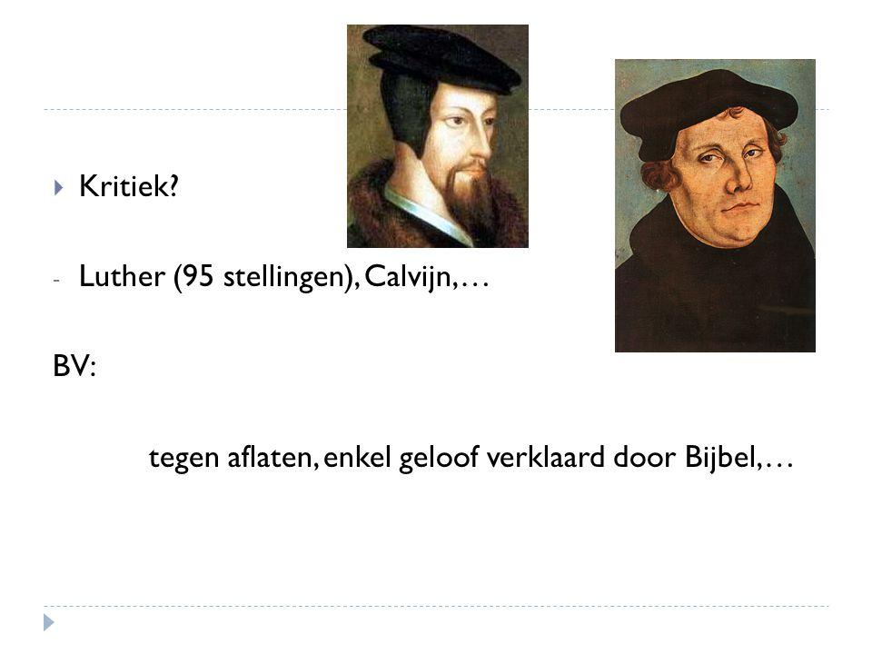 Kritiek Luther (95 stellingen), Calvijn,… BV: tegen aflaten, enkel geloof verklaard door Bijbel,…