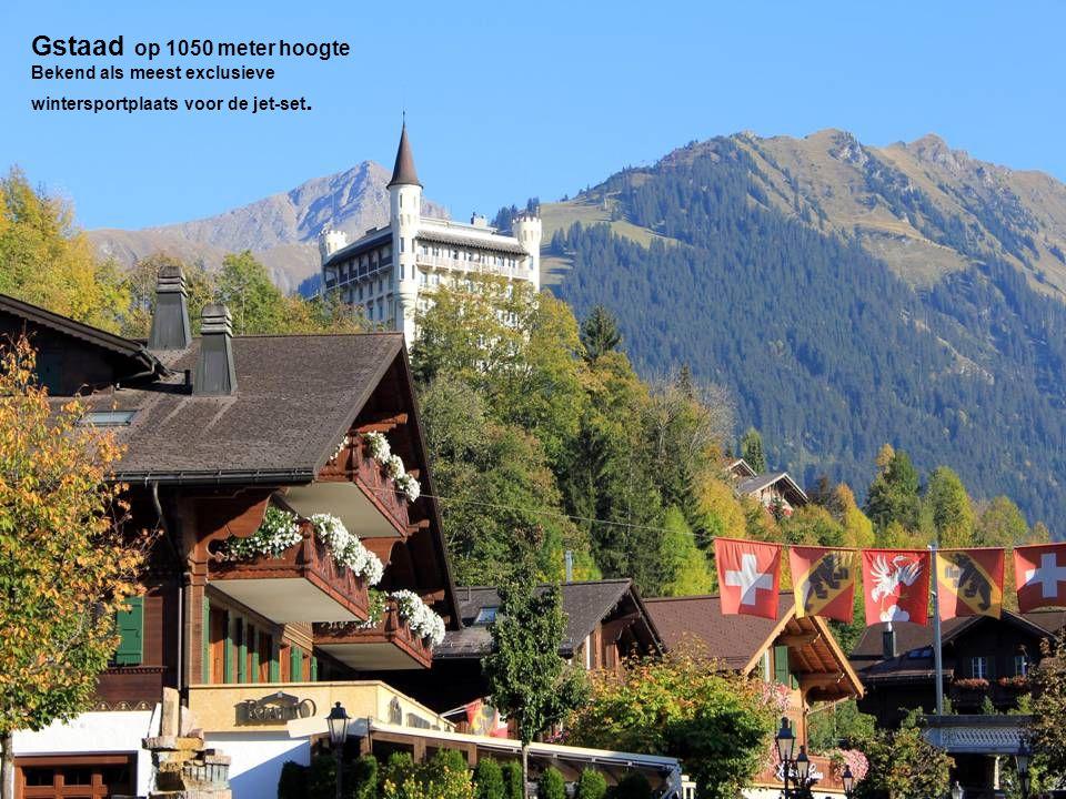 Gstaad op 1050 meter hoogte Bekend als meest exclusieve