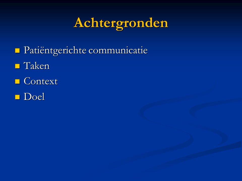 Achtergronden Patiëntgerichte communicatie Taken Context Doel