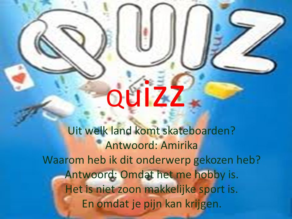Quizz Uit welk land komt skateboarden Antwoord: Amirika