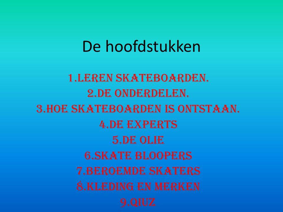 3.Hoe skateboarden is ontstaan.