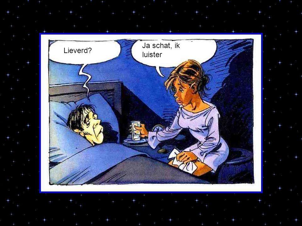 Ja schat, ik luister Lieverd