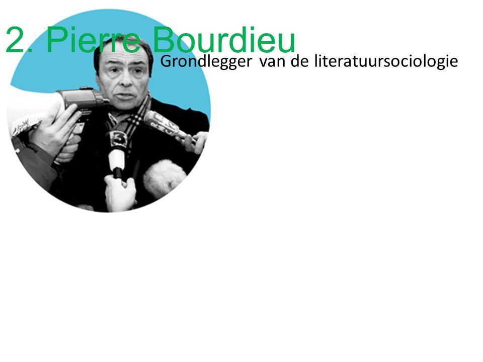 2. Pierre Bourdieu Grondlegger van de literatuursociologie