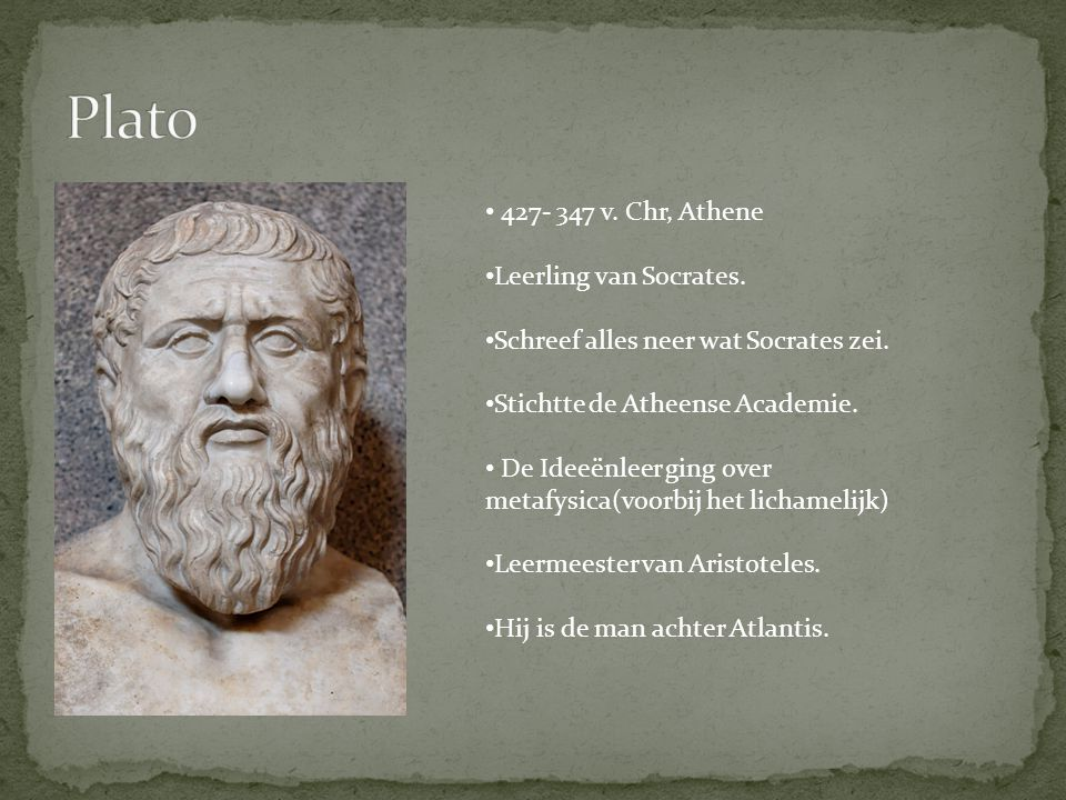Plato 427- 347 v. Chr, Athene Leerling van Socrates.