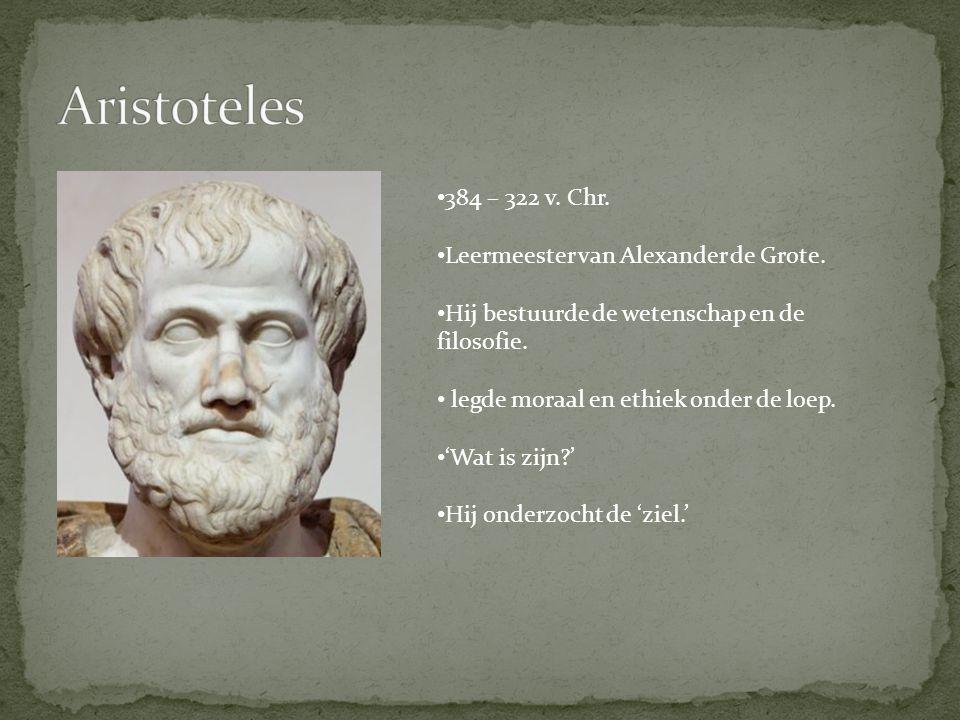 Aristoteles 384 – 322 v. Chr. Leermeester van Alexander de Grote.