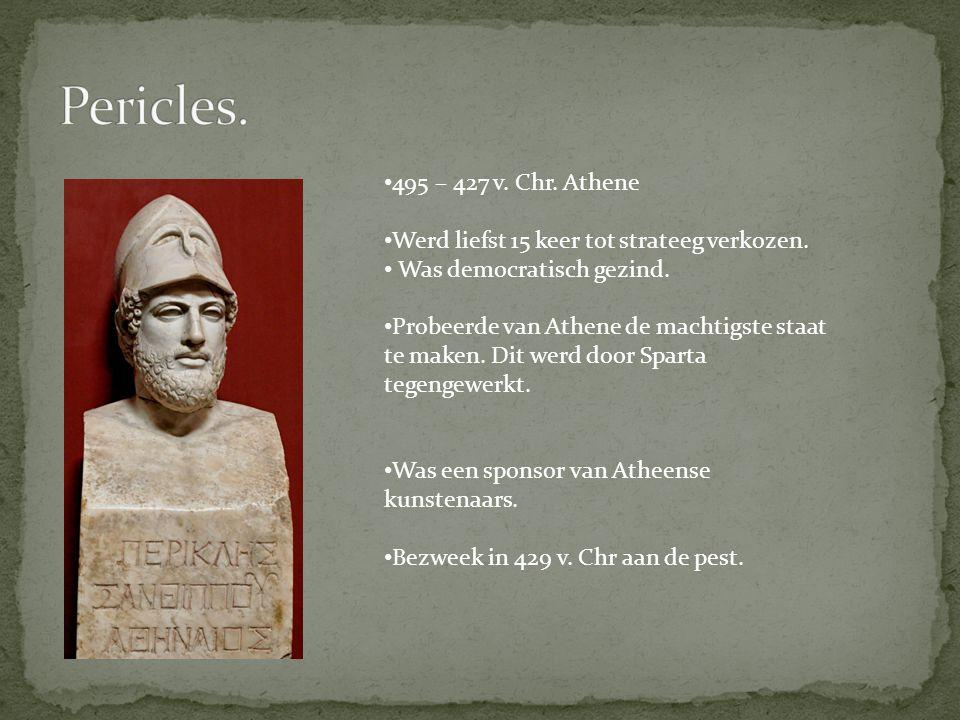 Pericles. 495 – 427 v. Chr. Athene. Werd liefst 15 keer tot strateeg verkozen. Was democratisch gezind.