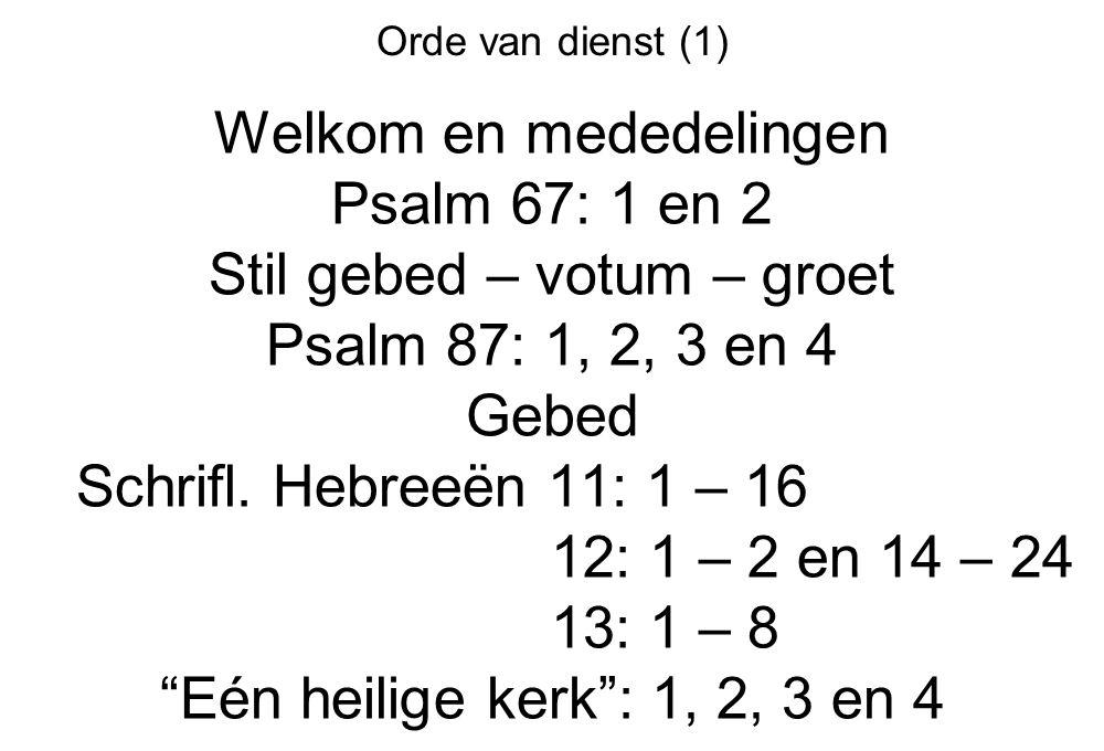 Welkom en mededelingen Psalm 67: 1 en 2 Stil gebed – votum – groet