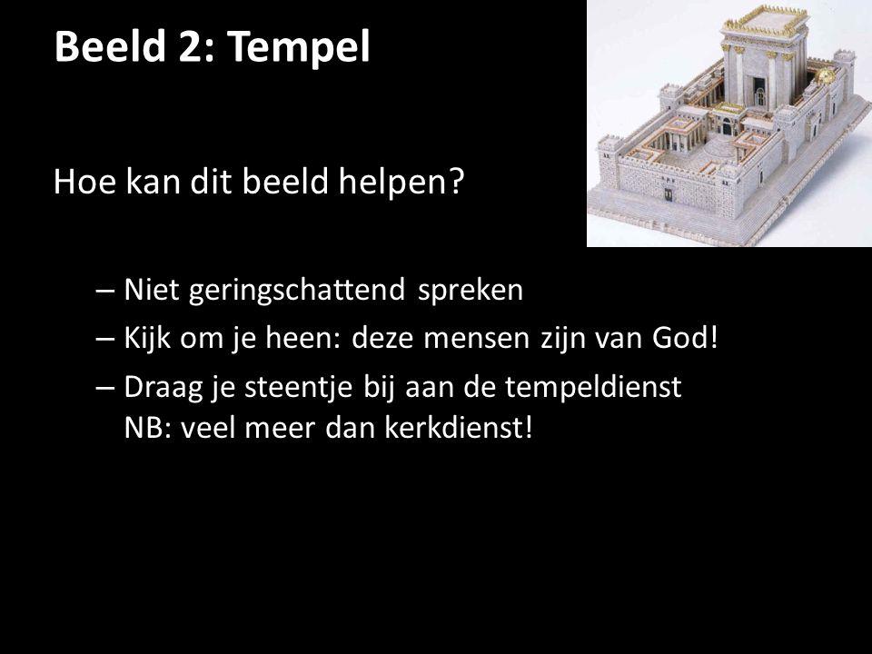 Beeld 2: Tempel Hoe kan dit beeld helpen Niet geringschattend spreken