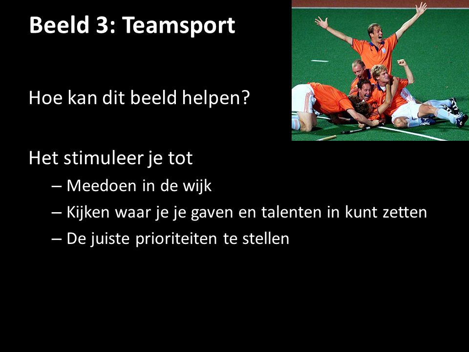 Beeld 3: Teamsport Hoe kan dit beeld helpen Het stimuleer je tot