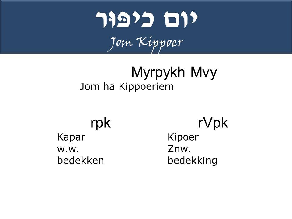 Myrpykh Mvy rpk rVpk Jom ha Kippoeriem Kapar w.w. bedekken Kipoer Znw.