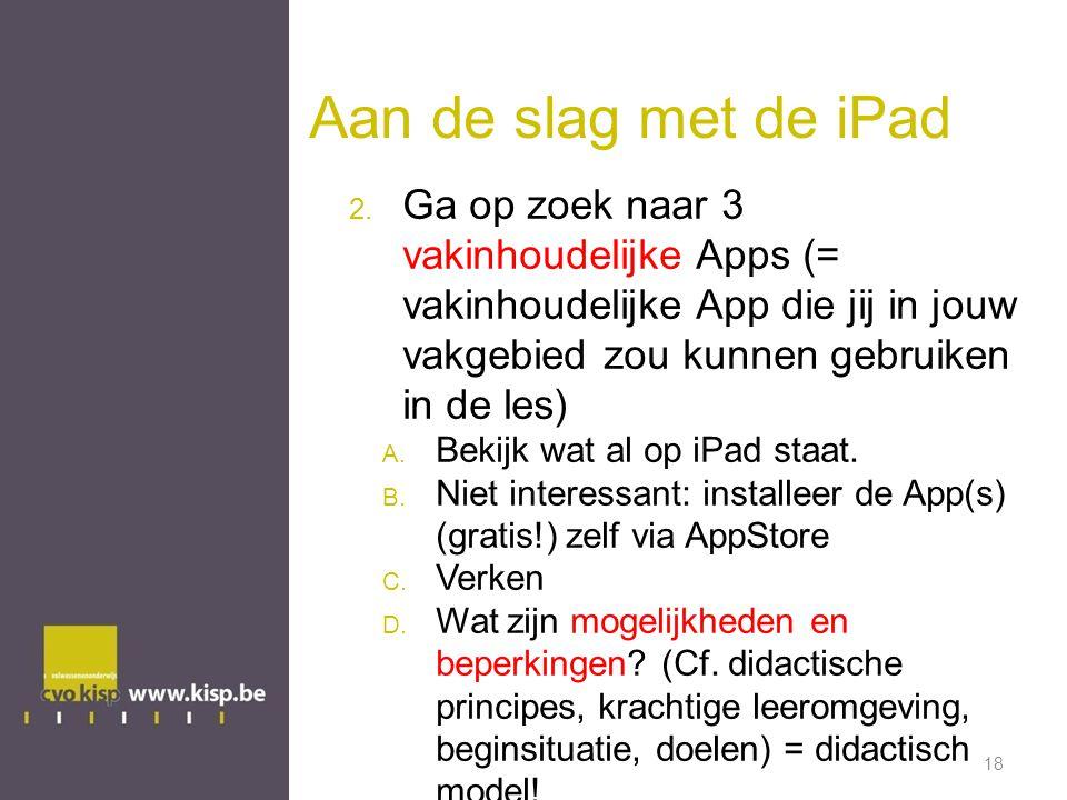 Aan de slag met de iPad Ga op zoek naar 3 vakinhoudelijke Apps (= vakinhoudelijke App die jij in jouw vakgebied zou kunnen gebruiken in de les)