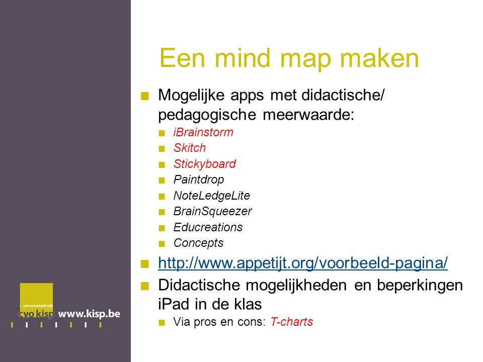 Een mind map maken Mogelijke apps met didactische/ pedagogische meerwaarde: iBrainstorm. Skitch.