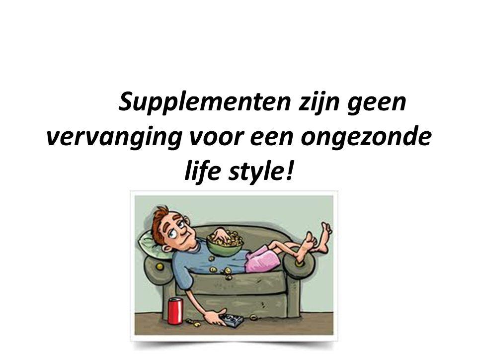 Supplementen zijn geen vervanging voor een ongezonde life style!