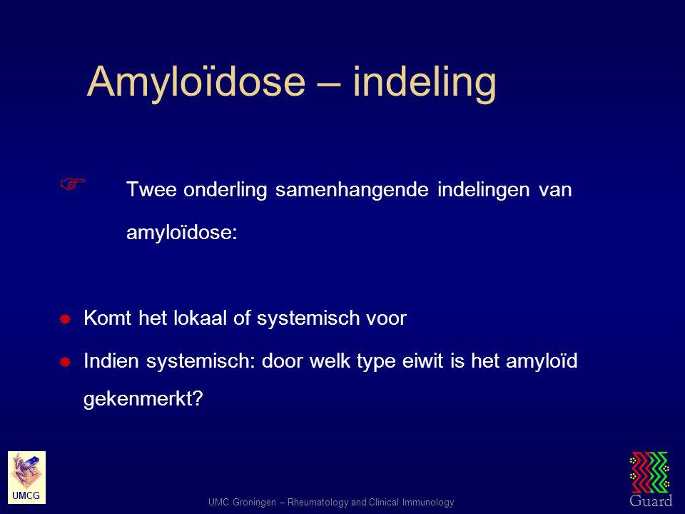 Amyloïdose – indeling Twee onderling samenhangende indelingen van