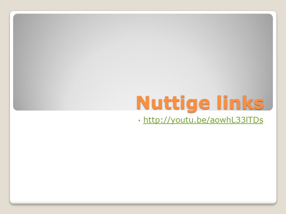 Nuttige links http://youtu.be/aowhL33lTDs