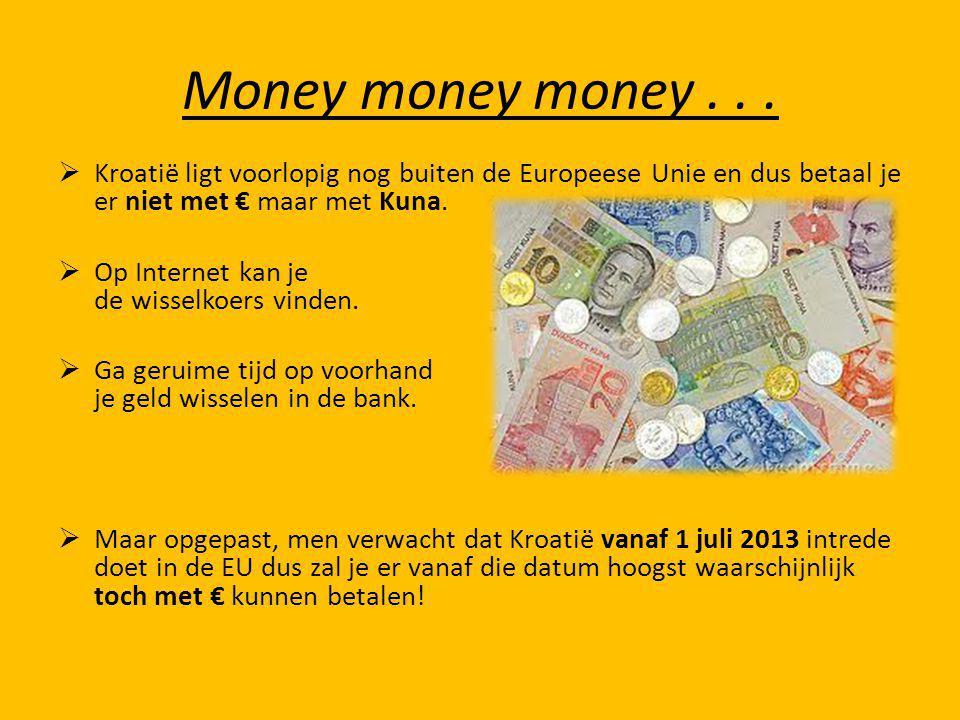 Money money money . . . Kroatië ligt voorlopig nog buiten de Europeese Unie en dus betaal je er niet met € maar met Kuna.