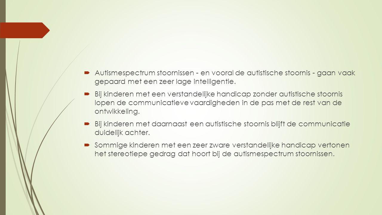 Autismespectrum stoornissen - en vooral de autistische stoornis - gaan vaak gepaard met een zeer lage intelligentie.