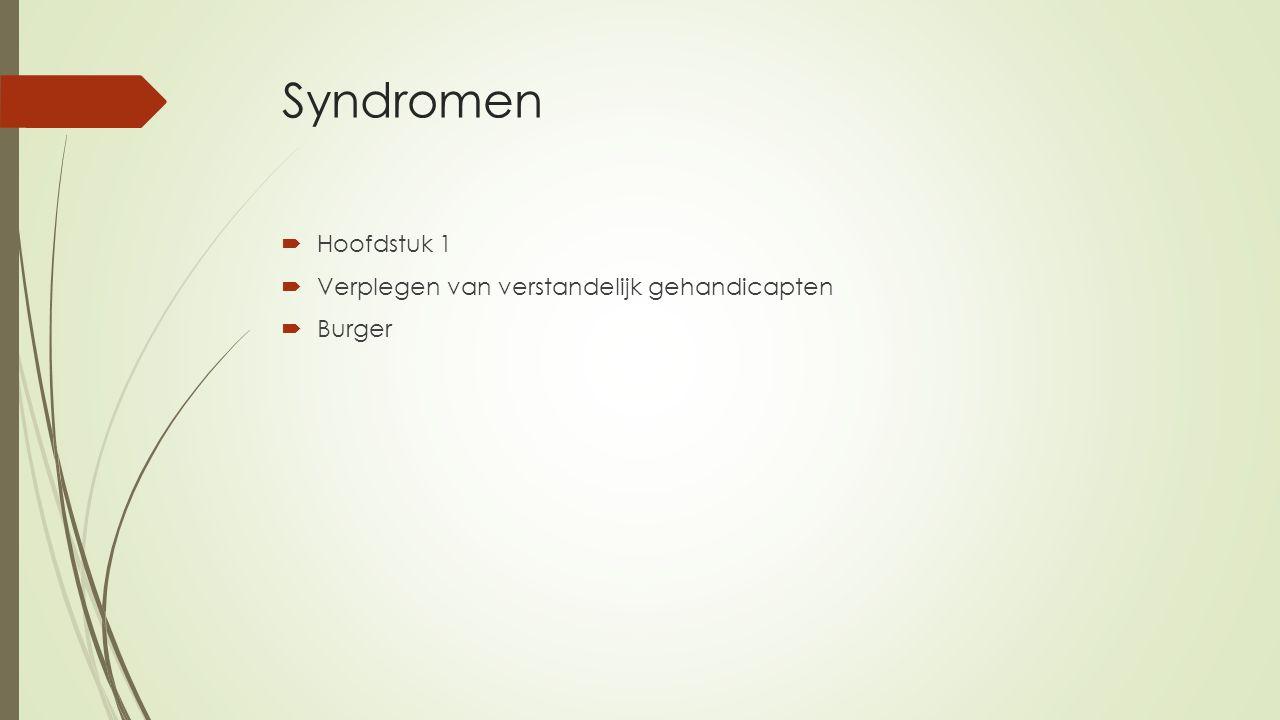 Syndromen Hoofdstuk 1 Verplegen van verstandelijk gehandicapten Burger