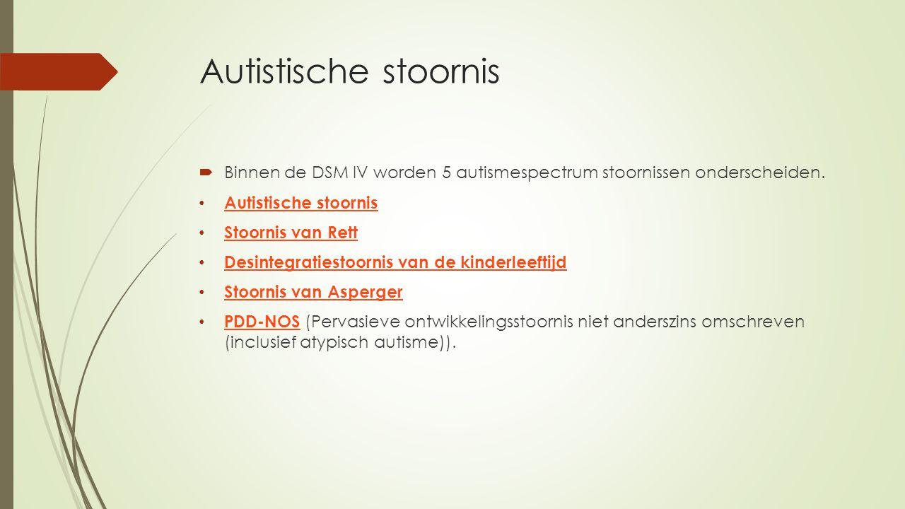 Autistische stoornis Binnen de DSM IV worden 5 autismespectrum stoornissen onderscheiden. Autistische stoornis.