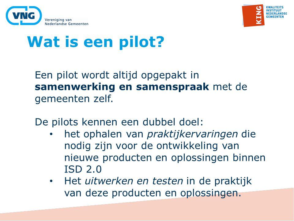 Wat is een pilot Een pilot wordt altijd opgepakt in samenwerking en samenspraak met de gemeenten zelf.