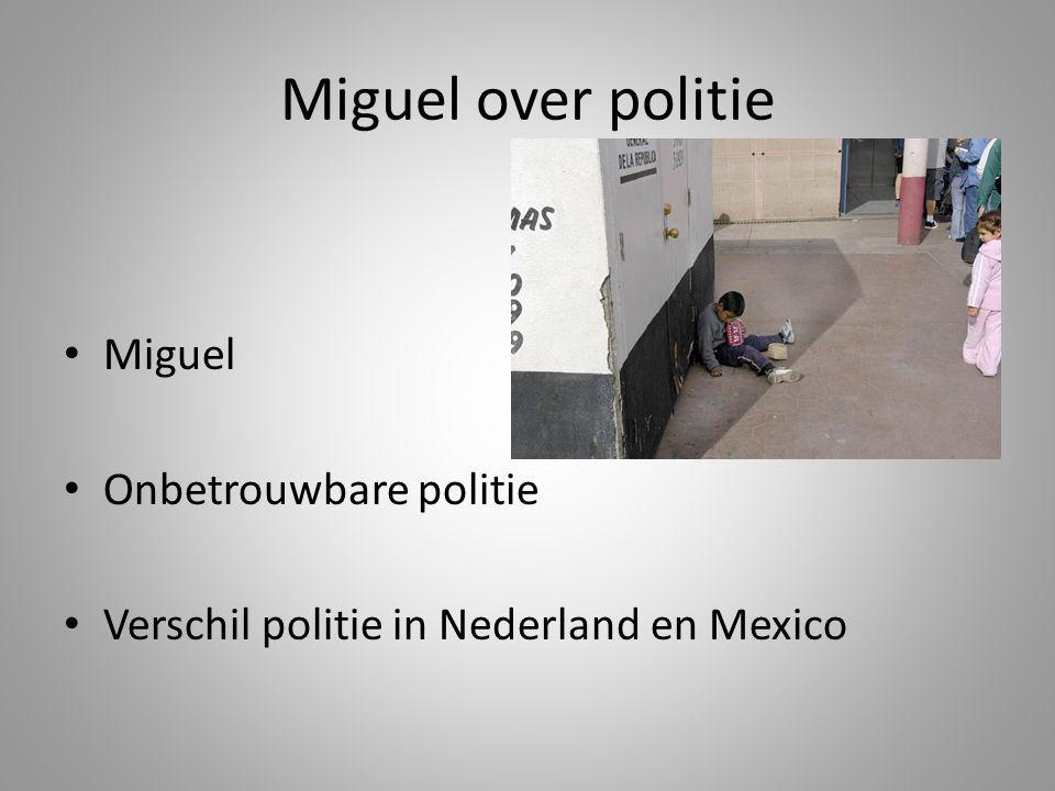 Miguel over politie Miguel Onbetrouwbare politie