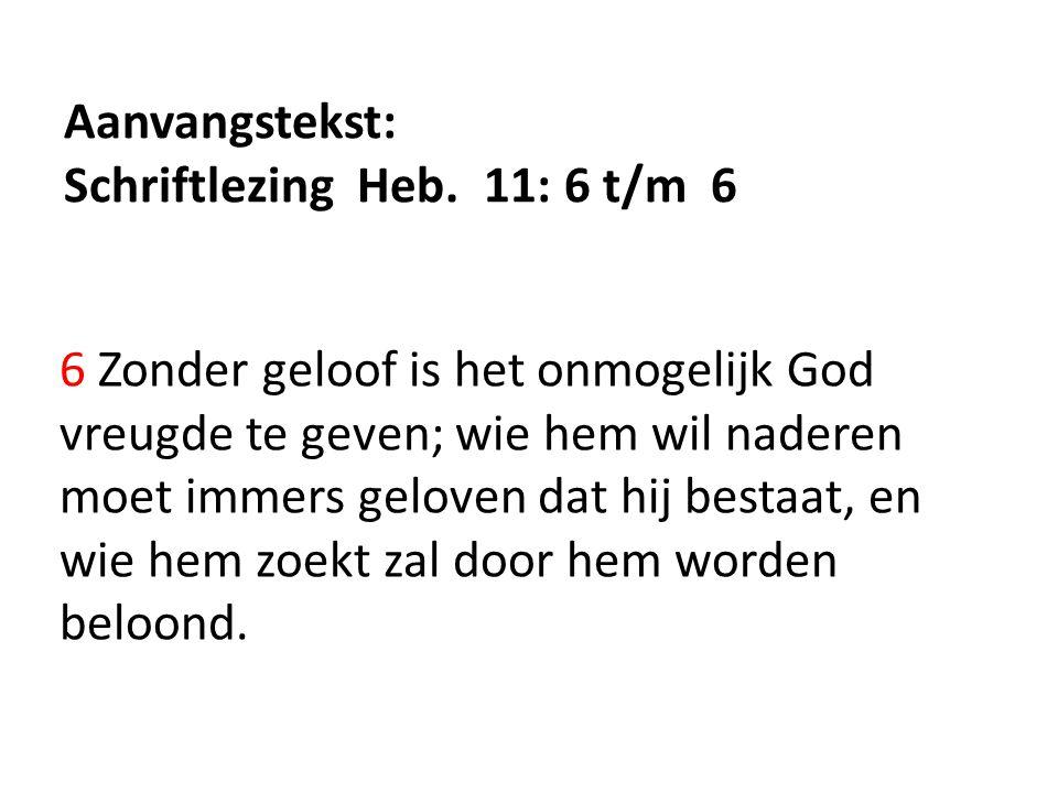 Aanvangstekst: Schriftlezing Heb. 11: 6 t/m 6