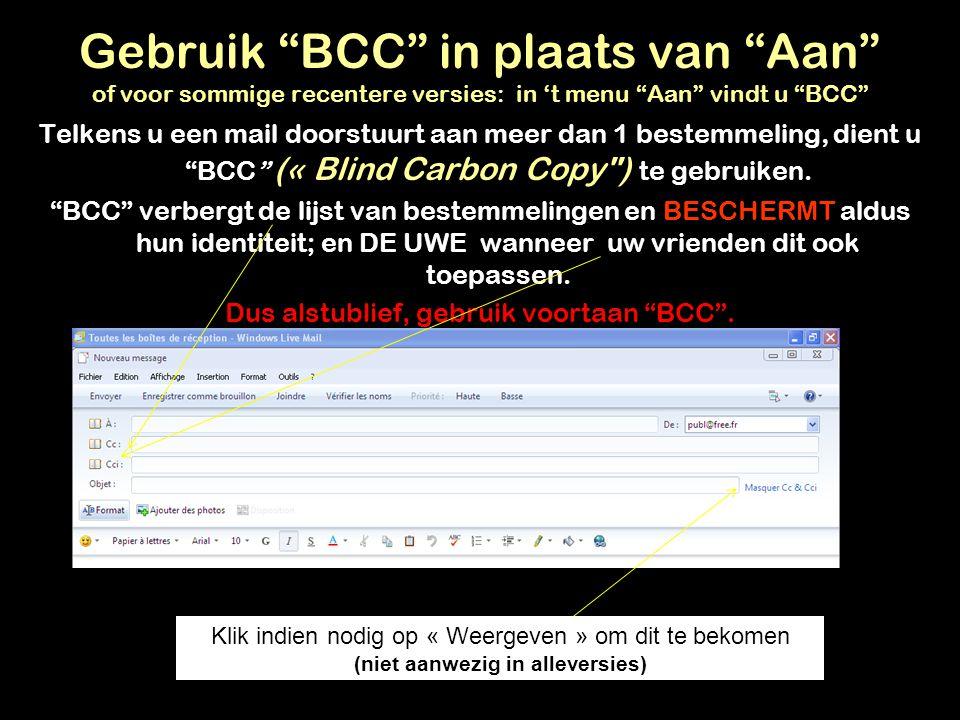Gebruik BCC in plaats van Aan of voor sommige recentere versies: in 't menu Aan vindt u BCC