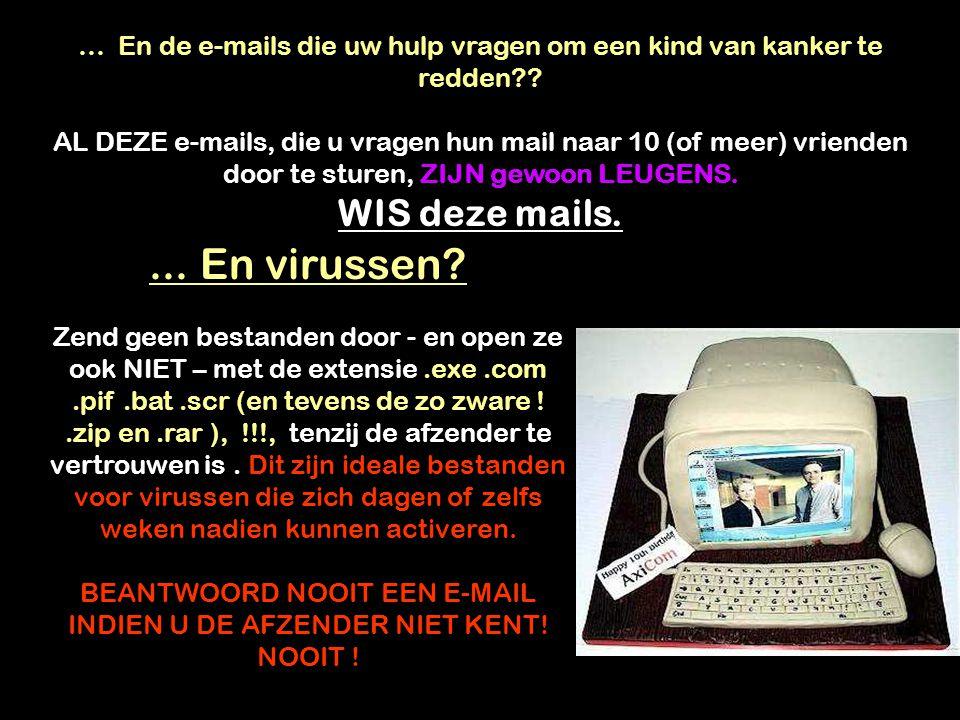 ... En virussen WIS deze mails.