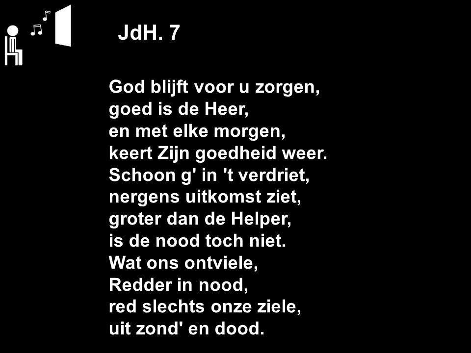 JdH. 7 God blijft voor u zorgen, goed is de Heer, en met elke morgen,