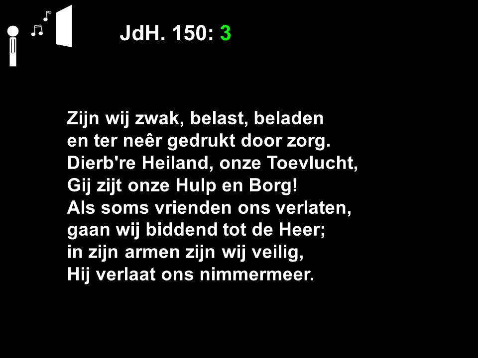 JdH. 150: 3 Zijn wij zwak, belast, beladen