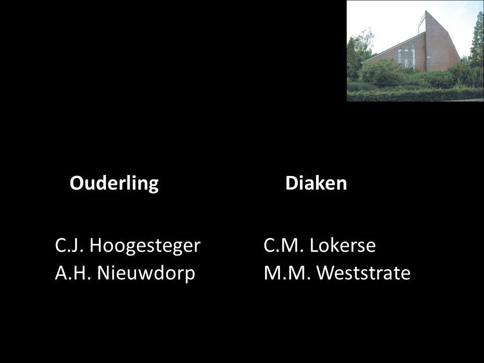 Ouderling Diaken C.J. Hoogesteger C.M. Lokerse A.H. Nieuwdorp M.M. Weststrate