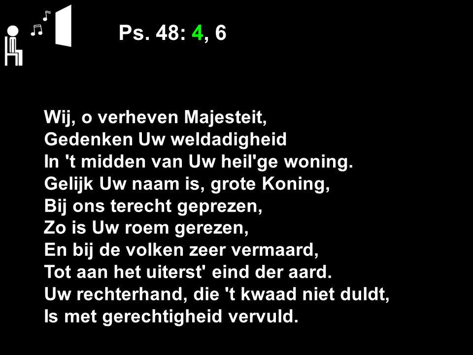 Ps. 48: 4, 6 Wij, o verheven Majesteit, Gedenken Uw weldadigheid