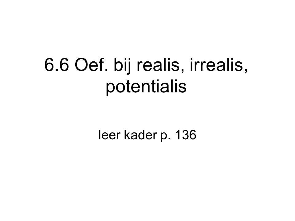6.6 Oef. bij realis, irrealis, potentialis